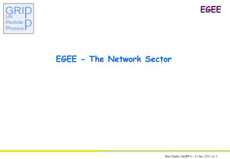 Pete Clarke– GridPP 6 – 31 Jan 2003 - n° 1 EGEE EGEE - The Network Sector.