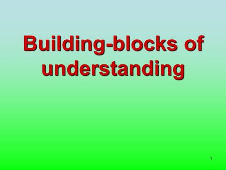1 Building-blocks of understanding. 2 © Dr. Charles Smith, 2006 The author asserts and reserves all rights. However, this resource can be freely copied,