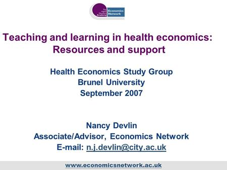 Www.economicsnetwork.ac.uk Teaching and learning in health economics: Resources and support Health Economics Study Group Brunel University September 2007.