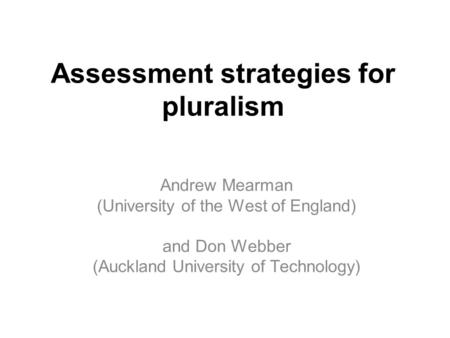 Assessment strategies for pluralism Andrew Mearman (University of the West of England) and Don Webber (Auckland University of Technology)