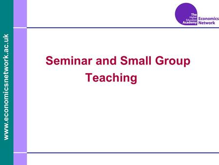 Www.economicsnetwork.ac.uk Seminar and Small Group Teaching.