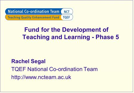 Fund for the Development of Teaching and Learning - Phase 5 Rachel Segal TQEF National Co-ordination Team