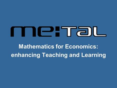 Mathematics for Economics: enhancing Teaching and Learning.