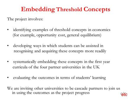 Embedding Threshold Concepts The project involves: identifying examples of threshold concepts in economics (for example, opportunity cost, general equilibrium)