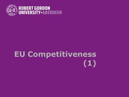 EU Competitiveness (1). The concept of competitiveness Controversies surrounding the concept of regional, national or supranational economies Microeconomic.