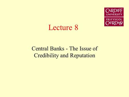 Lecture 8 Central Banks - The Issue of Credibility and Reputation.