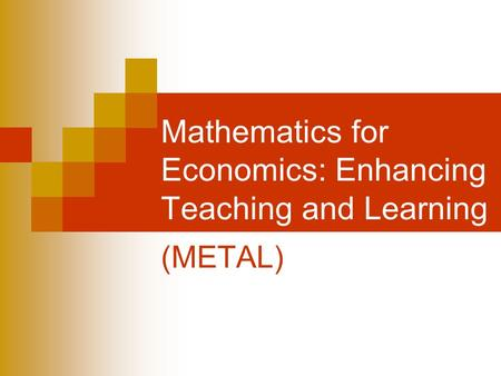 Mathematics for Economics: Enhancing Teaching and Learning (METAL)