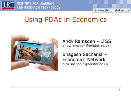 1 Using PDAs in Economics Andy Ramsden - LTSS Bhagesh Sachania – Economics Network