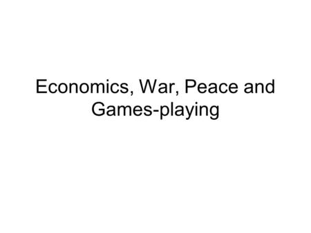 Economics, War, Peace and Games-playing. War and peace as an economic problem Over $1 trillion spent on the military in 2004 – about 2.6% of world GDP).