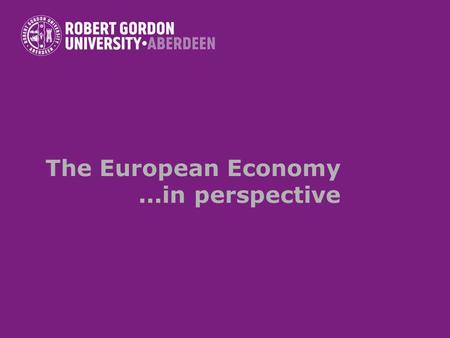 The European Economy...in perspective. Contents Definition Stages of economic integration The European economic integration.