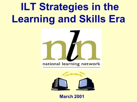 ILT Strategies in the Learning and Skills Era March 2001.