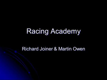 Racing Academy Richard Joiner & Martin Owen. Racing Academy Racing Academy is a massively multiplayer online engineering and racing car simulation game.