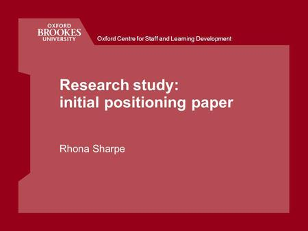 Oxford Centre for Staff and Learning Development Research study: initial positioning paper Rhona Sharpe.