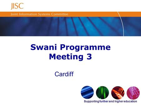 Supporting further and higher education Swani Programme Meeting 3 Cardiff.