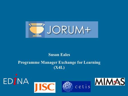 Susan Eales Programme Manager Exchange for Learning (X4L)