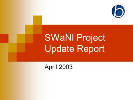 SWaNI Project Update Report April 2003. Project Outcomes Under review, might not all be possible in conjunction with Skillnet or SITS Interoperability.