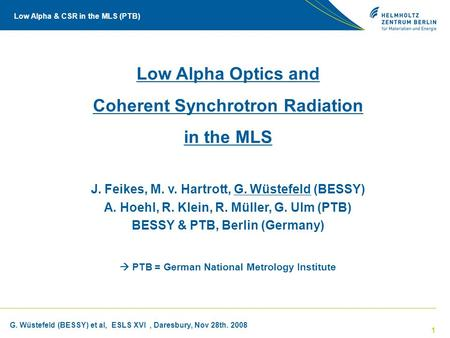 Low Alpha & CSR in the MLS (PTB) G. Wüstefeld (BESSY) et al, ESLS XVI, Daresbury, Nov 28th. 2008 1 Low Alpha Optics and Coherent Synchrotron Radiation.