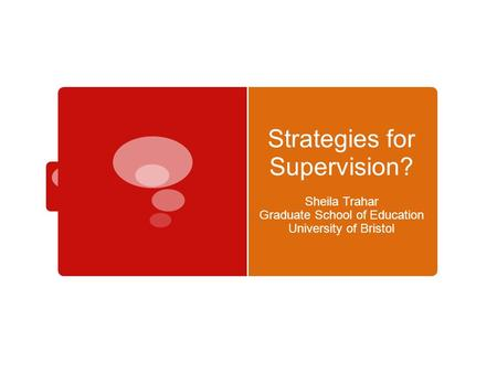 Strategies for Supervision? Sheila Trahar Graduate School of Education University of Bristol.