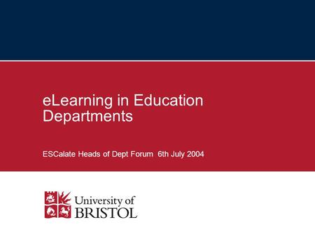 ELearning in Education Departments ESCalate Heads of Dept Forum 6th July 2004.