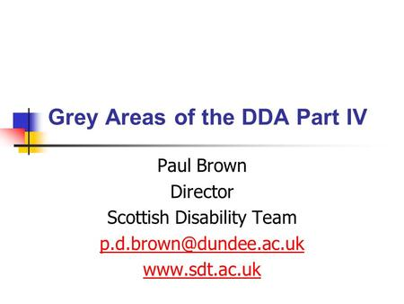 Grey Areas of the DDA Part IV Paul Brown Director Scottish Disability Team