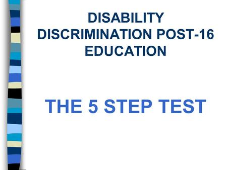 DISABILITY DISCRIMINATION POST-16 EDUCATION THE 5 STEP TEST.