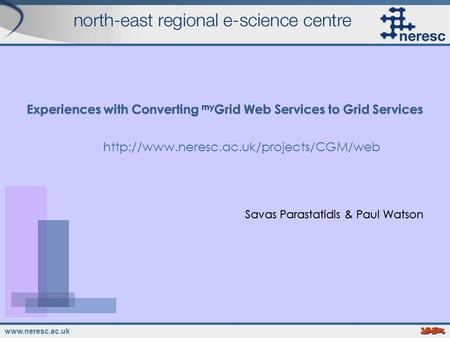 Experiences with Converting my Grid Web Services to Grid Services Savas Parastatidis & Paul Watson