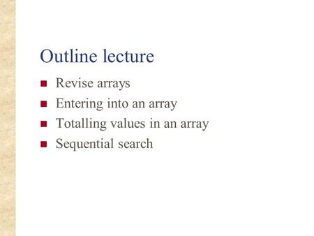 Outline lecture Revise arrays Entering into an array
