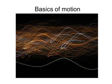 Basics of motion. Fluid motion Fluid motion is best achieved with floats, try and work out why: floats have decimal places, which provide more resolution,