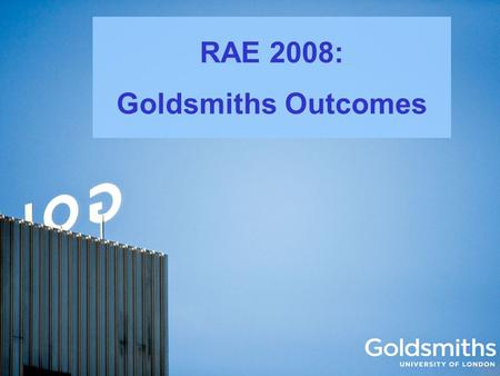 RAE 2008: Goldsmiths Outcomes. Sample Quality Profile.