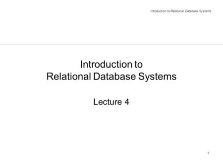 Introduction to Relational Database Systems 1 Lecture 4.
