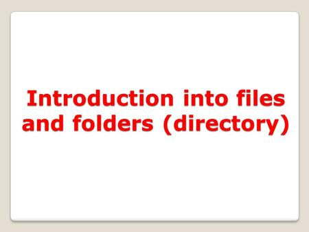 Introduction into files and folders (directory). 2 Learning Outcome Develop file management strategies Explore files and folders Create, name, copy, move,