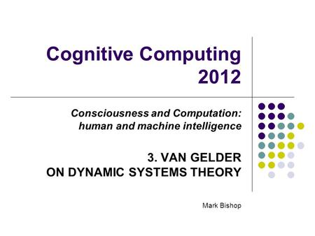 Cognitive Computing VAN GELDER ON DYNAMIC SYSTEMS THEORY