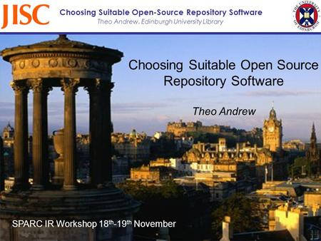 Theo Andrew, Edinburgh University Library Choosing Suitable Open-Source Repository Software Choosing Suitable Open Source Repository Software Theo Andrew.