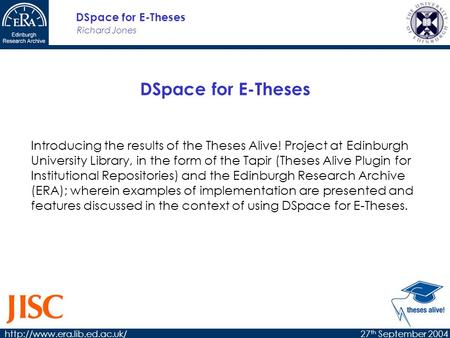 Richard Jones DSpace for E-Theses  th September 2004 DSpace for E-Theses Introducing the results of the Theses Alive! Project.