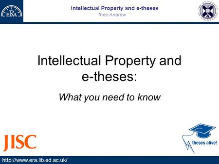 Intellectual Property and e-theses Theo Andrew  Intellectual Property and e-theses: What you need to know.