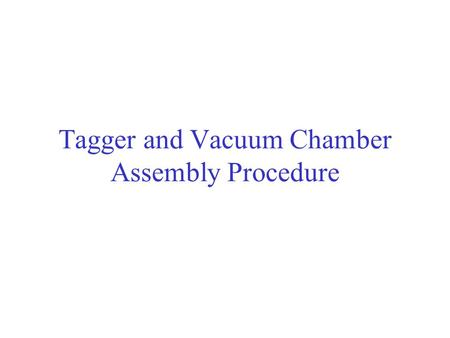 Tagger and Vacuum Chamber Assembly Procedure. Outline. Assembly procedure for tagger and vacuum chamber. Support stands. Alignment.