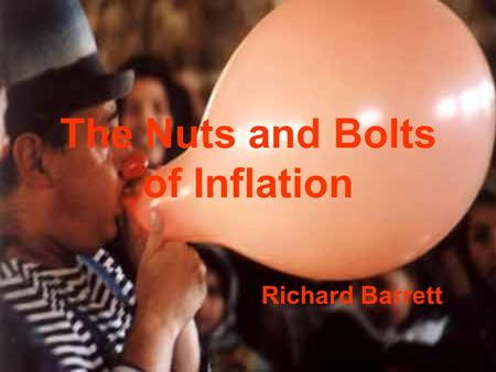 The Nuts and Bolts of Inflation Richard Barrett. Dark Energy SeminarGlasgow 29/11/2003 Inflation What is inflation? What is dark energy? Why was inflation.
