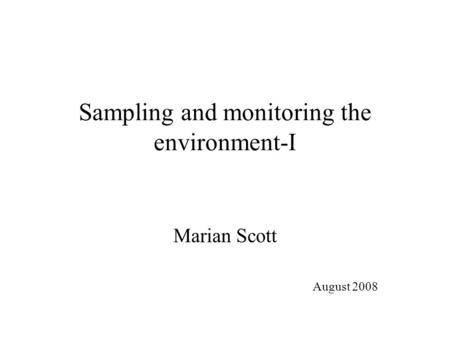 Sampling and monitoring the environment-I Marian Scott August 2008.
