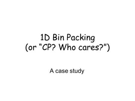"1D Bin Packing (or ""CP? Who cares?"")"