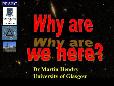 Dr Martin Hendry University of Glasgow. Why are we here?…. The period of inflation in the very early Universe was invoked to explain some apparent fine.
