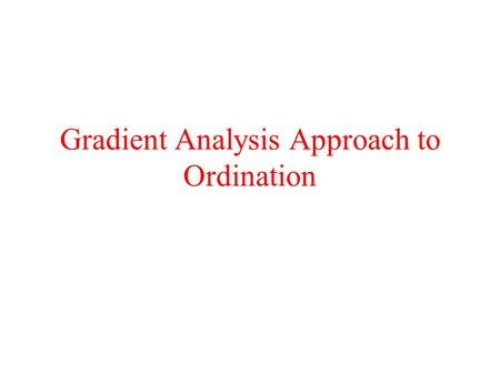 Gradient Analysis Approach to Ordination. Models of Species Response to Gradients.