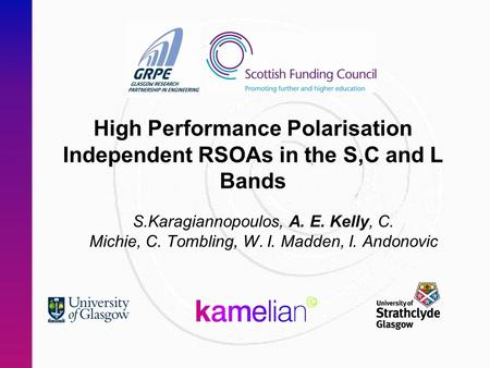 High Performance Polarisation Independent RSOAs in the S,C and L Bands S.Karagiannopoulos, A. E. Kelly, C. Michie, C. Tombling, W. I. Madden, I. Andonovic.