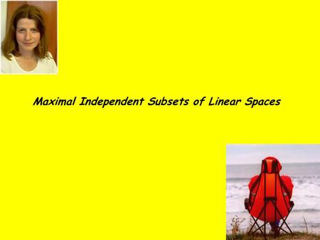 Maximal Independent Subsets of Linear Spaces. Whats a linear space? Given a set of points V a set of lines where a line is a k-set of points each pair.