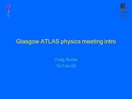 Glasgow ATLAS physics meeting intro Craig Buttar 19-Feb-06.