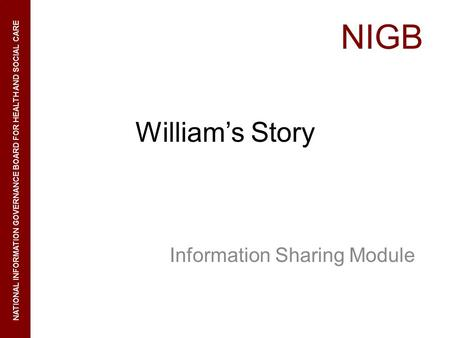 NIGB NATIONAL INFORMATION GOVERNANCE BOARD FOR HEALTH AND SOCIAL CARE Williams Story Information Sharing Module.