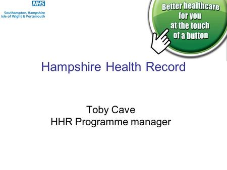 Hampshire Health Record Toby Cave HHR Programme manager.