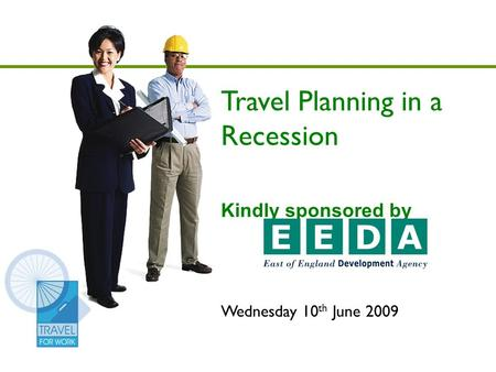 Travel Planning in a Recession Kindly sponsored by Wednesday 10 th June 2009.