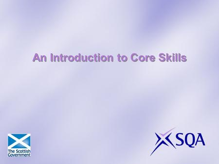 An Introduction to Core Skills. This presentation will cover: What are Core Skills? Why should you offer Core Skills? How do you offer Core Skills?