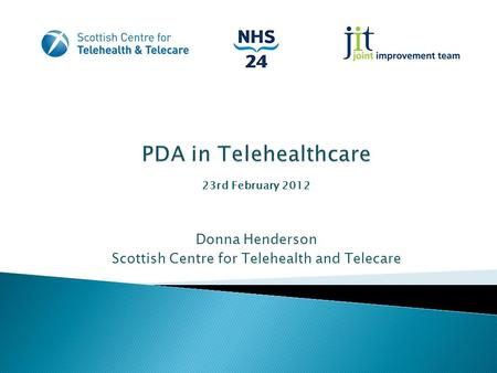 Donna Henderson Scottish Centre for Telehealth and Telecare 23rd February 2012.