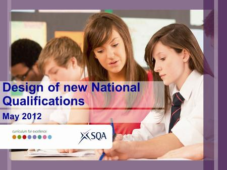 Design of new National Qualifications May 2012. Key messages An inclusive, coherent, and easy to understand framework of qualifications which provides.
